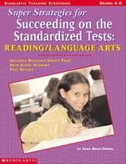 Super Strategies for Succeeding on the Standardized Tests: Reading/Language Arts: Includes Practice Sheets That Help Every Student Test Better ebook by Powell, Sara Davis