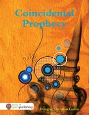 Coincidental Prophecy ebook by Douglas Christian Larsen