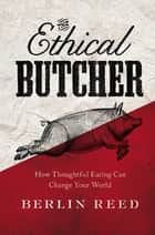The Ethical Butcher ebook by Berlin Reed