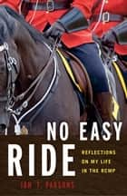 No Easy Ride - Reflections on My Life in the RCMP ebook by Ian Parsons