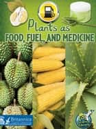 Plants as Food, Fuel, and Medicine ebook by Julie K. Lundgren, Britannica Digital Learning