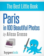 Paris in 100 Beautiful Photos ebook by Alissa  Grosso