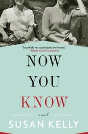 Now You Know - A Novel ebook by Susan Kelly