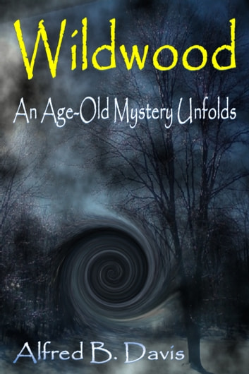 Wildwood: An Age Old Mystery Unfolds ebook by Alfred Davis