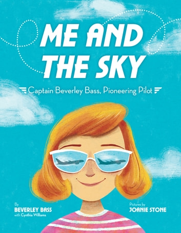 Me and the Sky - Captain Beverley Bass, Pioneering Pilot ebook by Beverley Bass,Cynthia Williams