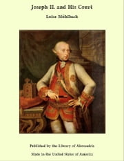Joseph II. and His Court ebook by Luise Mühlbach