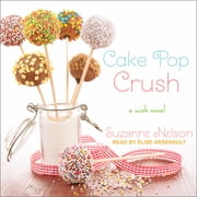 Cake Pop Crush - A Wish Novel luisterboek by Suzanne Nelson