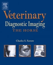 Veterinary Diagnostic Imaging - The Horse - E-Book ebook by Charles S. Farrow, DVM