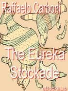 The Eureka Stockade ebook by Carboni Raffaello
