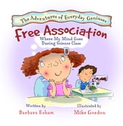 Free Association, Where My Mind Goes During Science Class - TDAH ADHD ADHS ADD A Story about Creativity, Distraction, and Imagination ebook by Barbara Esham