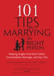 101 Tips for Marrying the Right Person - Helping Singles Find Each Other, Contemplate Marriage, and Say I Do ebook by Jennifer Roback Morse,Betsy Kerekes