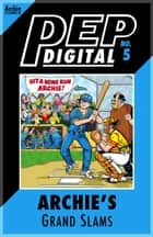 Pep Digital Vol. 005: Archie's Grand Slams ebook by Archie Superstars