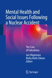 Mental Health and Social Issues Following a Nuclear Accident - The Case of Fukushima ebook by Jun Shigemura, Rethy Kieth Chhem