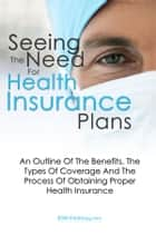 Seeing The Need For Health Insurance Plans ebook by KMS Publishing