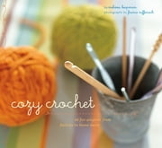 Cozy Crochet - Learn to Make 26 Fun Projects From Fashion to Home Decor ebook by Melissa Leapman,France Ruffenach
