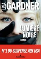 Lumière noire 電子書籍 by Lisa Gardner, Cécile Deniard