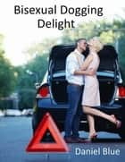 Bisexual Dogging Delight ebook by Daniel Blue