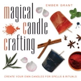 Magical Candle Crafting: Create Your Own Candles for Spells & Rituals ebook by Ember Grant