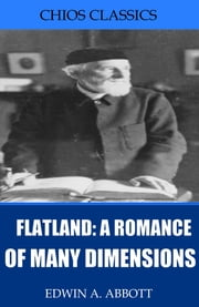 Flatland: A Romance of Many Dimensions (Illustrated) ebook by Edwin A. Abbott