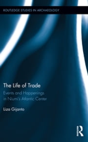 The Life of Trade - Events and Happenings in the Niumi's Atlantic Center ebook by Liza Gijanto