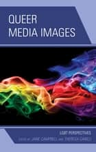 Queer Media Images - LGBT Perspectives ebook by Theresa Carilli, Jane Campbell, Kimiko Akita,...