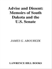Advise & Dissent - Memoirs of South Dakota and the U.S. Senate ebook by James Abourezk