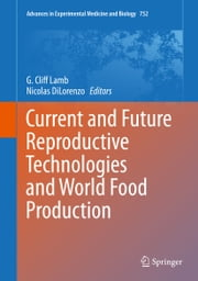Current and Future Reproductive Technologies and World Food Production ebook by G. Cliff Lamb,Nicolas DiLorenzo
