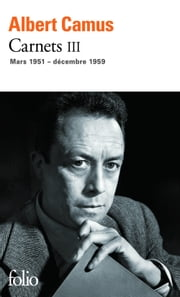 Carnets (Tome 3) - mars 1951 - décembre 1959 ebook by Albert Camus,Raymond Gay-Crosier