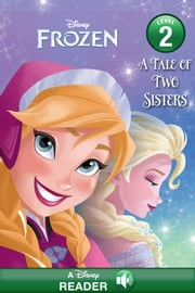 Frozen: A Tale of Two Sisters - A Disney Read-Along (Level 2) ebook by Disney Book Group