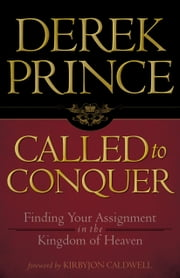 Called to Conquer - Finding Your Assignment in the Kingdom of God ebook by Derek Prince