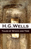 Tales of Space and Time (The original 1899 edition of 3 short stories and 2 novellas)