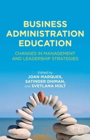 Business Administration Education - Changes in Management and Leadership Strategies ebook by J. Marques,S. Dhiman,S. Holt