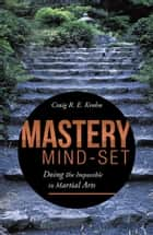 Mastery Mind-Set ebook by Craig R. E. Krohn