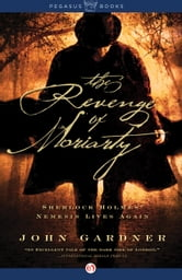 The Revenge of Moriarty: Sherlock Holmes' Nemesis Lives Again - Sherlock Holmes' Nemesis Lives Again ebook by John Gardner