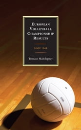 European Volleyball Championship Results - Since 1948 ebook by Tomasz Malolepszy