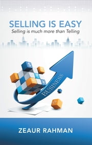 Selling Is Easy - Selling Is Much More Than Telling ebook by Zeaur Rahman