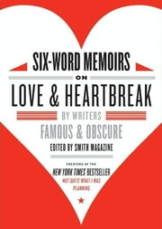 Six-Word Memoirs on Love and Heartbreak - by Writers Famous and Obscure ebook by Larry Smith,Rachel Fershleiser