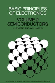 Basic Principles of Electronics: Volume 2: Semiconductors ebook by Jenkins, J.
