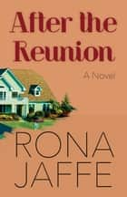 After the Reunion - A Novel ebook by Rona Jaffe
