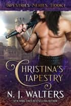 Christina's Tapestry ebook by N. J. Walters
