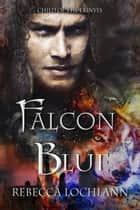 Falcon Blue ebook by Rebecca Lochlann