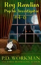 Reg Rawlins, Psychic Investigator 4-6 ebook by P.D. Workman