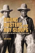 Bronc Busters and Hay Sloops: Ranching in the West in the Early 20th Century - Ranching in the West in the Early 20th Century ebook by Ken Mather