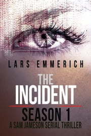 The Incident - Season One: A Sam Jameson Espionage and Suspense Thriller - A Sam Jameson Espionage & Suspense Thriller ebook by Lars Emmerich