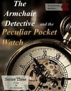 The Armchair Detective and the Peculiar Pocket Watch ebook by Ian Shimwell
