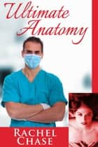 Ultimate Anatomy (The Complete Trilogy) ebook by Rachel Chase