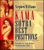Kama Sutra Sex Positions: Lustful Secrets To Make Your Sex Experiment To Become Successful ebook by Stephen Williams