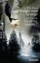 Danger sous la neige - Où es-tu, Lauren ? ebook by Elle James, Carla Cassidy