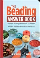 The Beading Answer Book ebook by Karen Morris