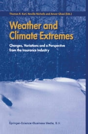 Weather and Climate Extremes - Changes, Variations and a Perspective from the Insurance Industry ebook by Thomas R. Karl,Neville Nicholls,Anver Ghazi